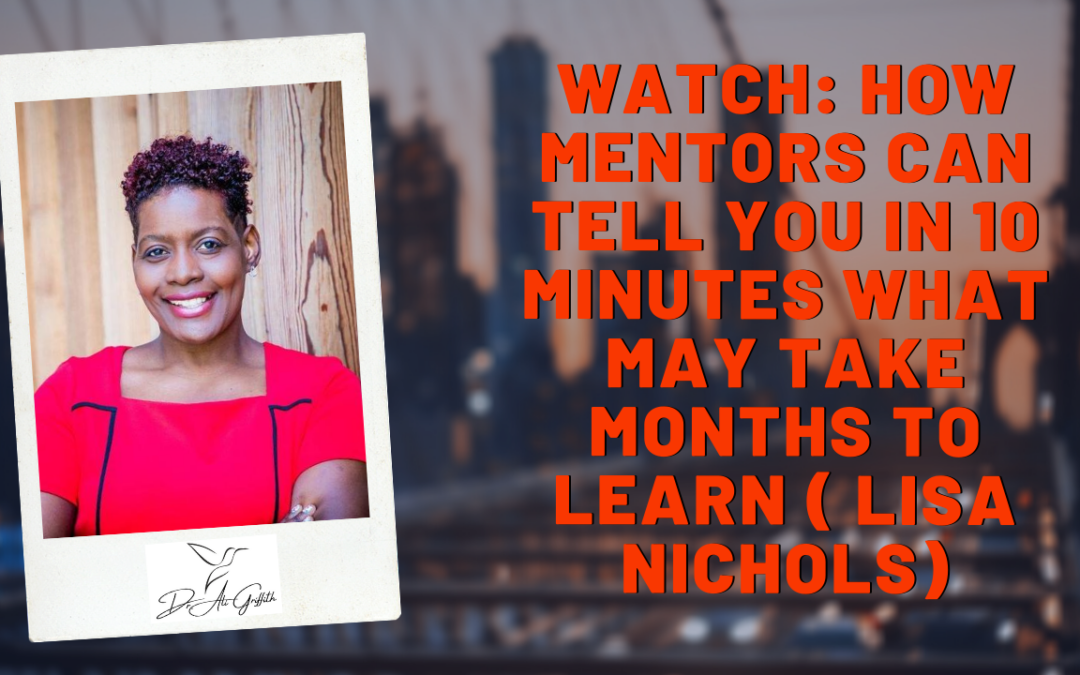 WATCH: How mentors can tell you in 10 minutes what may take weeks or months to learn ( Lisa Nichols)