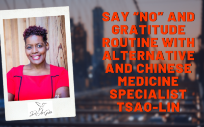 "Say ""No"" and Gratitude Routine with Alternative and Chinese Medicine Specialist Tsao-Lin S. 2 Ep 21"
