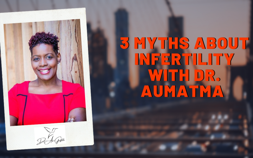 3 Myths About InFertility with Dr. Aumatma S2 Ep 22