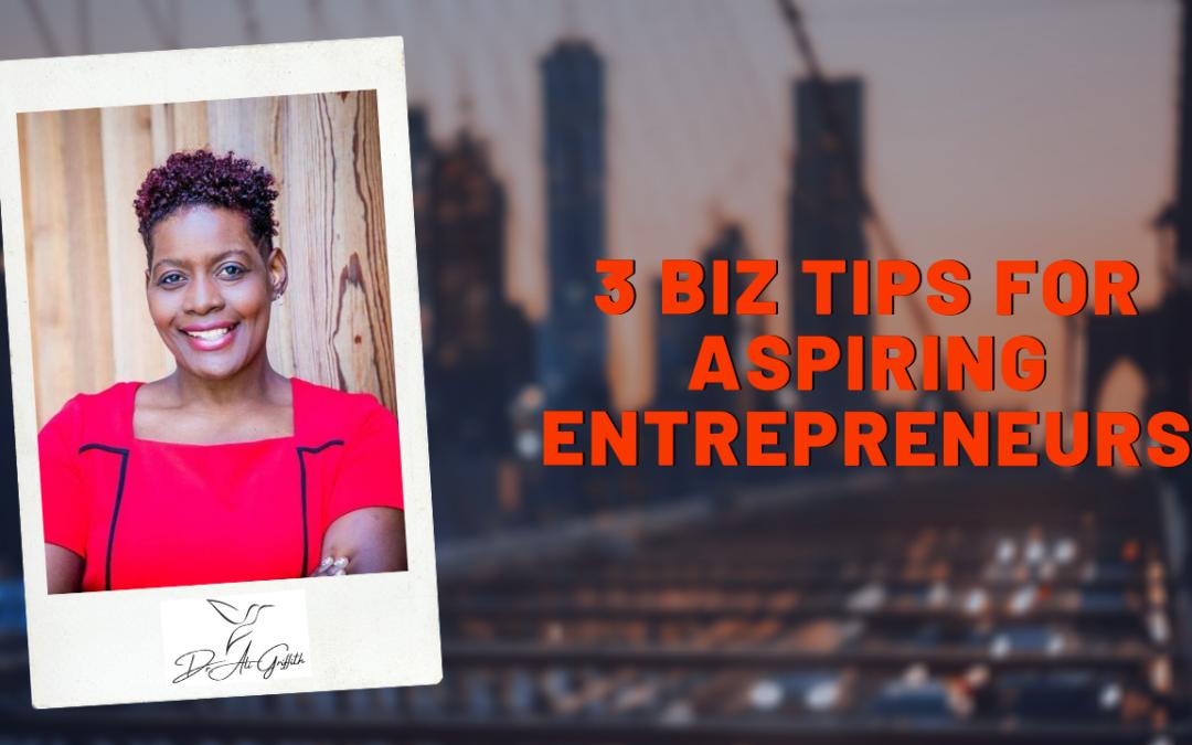 3 Biz Tips for Aspiring Entrepreneurs