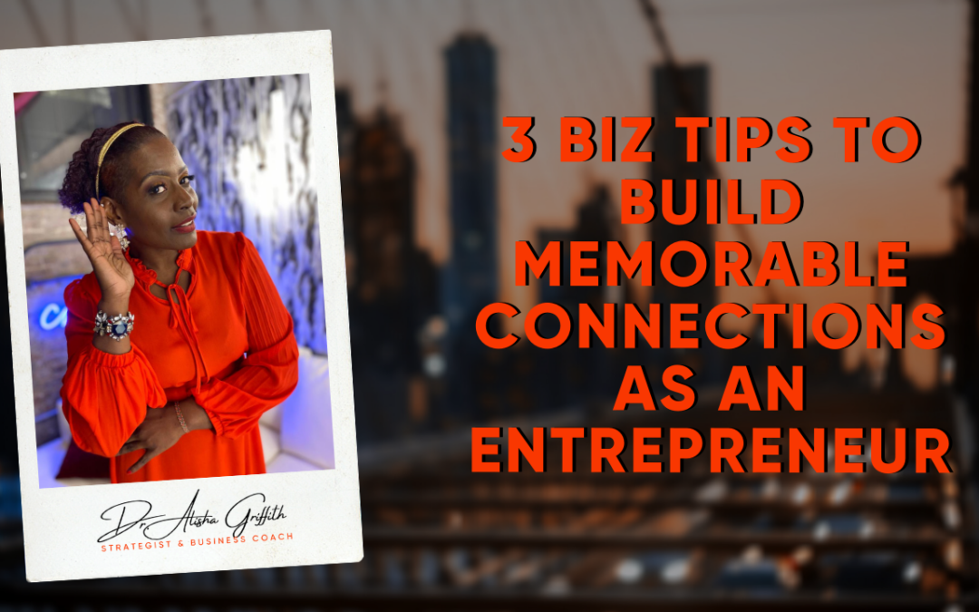 3 Biz Tips to Build Memorable Connections as an Entrepreneur