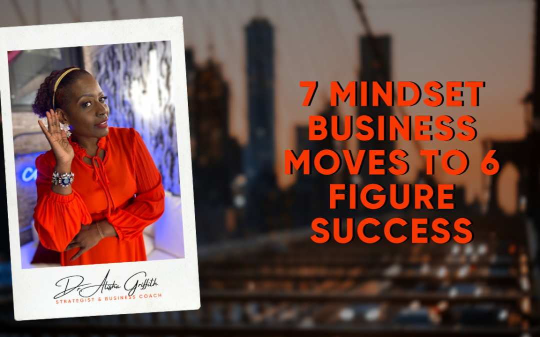 7 Mindset Business Moves to 6 Figure Success