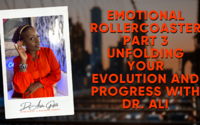 Emotional Rollercoaster Part 3 Unfolding your Evolution and Progress with Dr. Ali