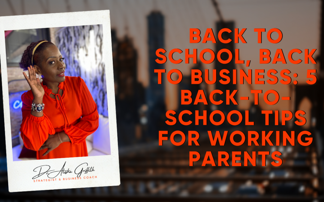 Back to School, Back to Business: 5 Back-to-school Tips for working parents