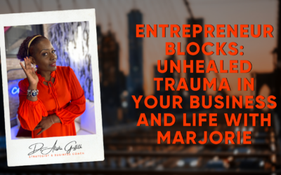Entrepreneur Blocks: Unhealed Trauma in Your Business and Life with Marjorie
