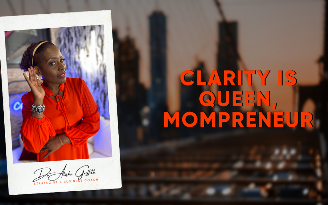 Clarity is Queen, Mompreneur