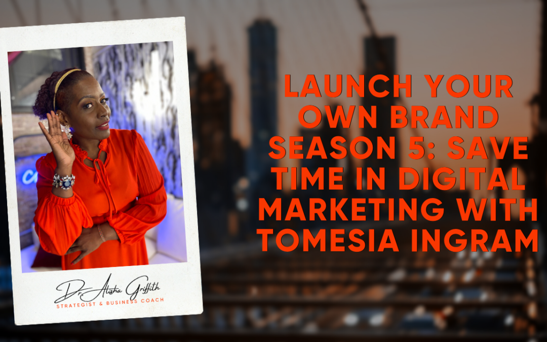 Launch Your Own Brand Season 5: Save Time in Digital Marketing with Tomesia Ingram