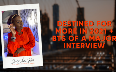 Destined for MORE in 2021 + BTS of a Major Interview