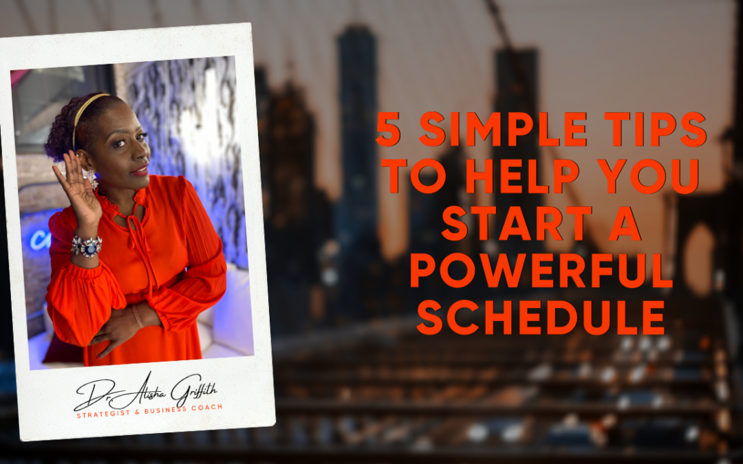 5 Simple Tips to Help your Start a Powerful Schedule