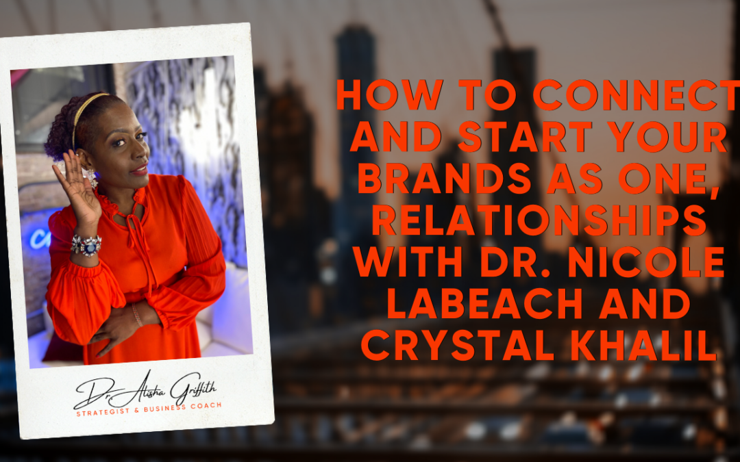 How to Connect and Start Your Brands as One, Relationships with Dr. Nicole LaBeach and Crystal Khalil