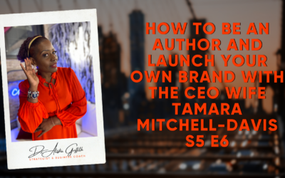 How to Be An Author and Launch Your Own Brand with The CEO Wife Tamara Mitchell-Davis S5 E6