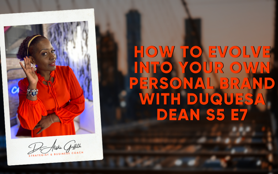 How to Evolve Into Your Own Personal Brand with Duquesa Dean S5 E7