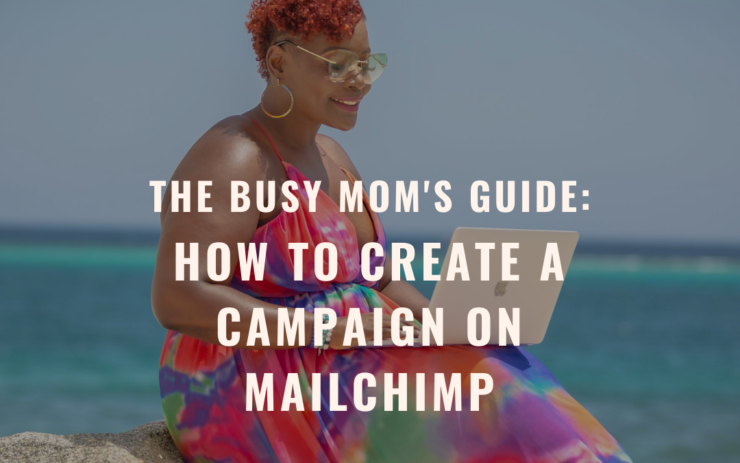 The Busy Mom's Guide: How to create a campaign on Mailchimp