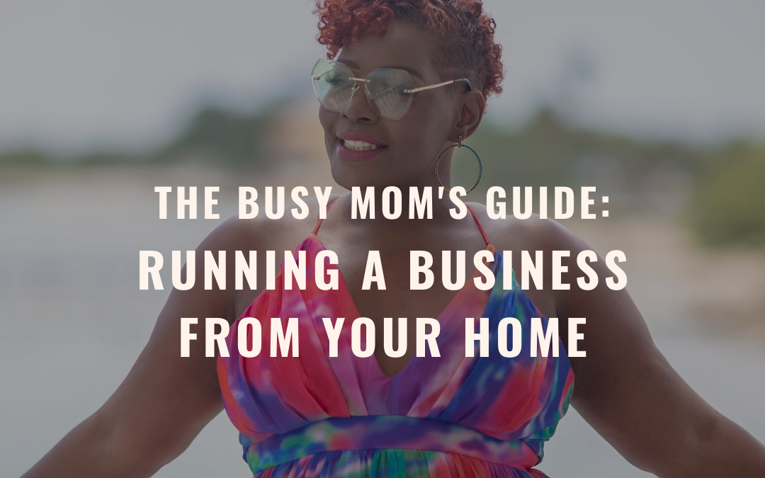 The Busy Mom's Guide: Running a business from your home